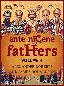 Ante-Nicene Fathers, Vol. IV: Fathers of the Third Century: Tertullian, Part Fourth; Minucius Felix; Commodian; Origen, Parts First and Second (English Edition) di [James Donaldson, Alexander Roberts]