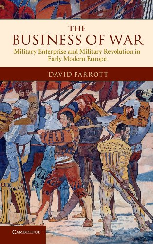 The Business of War: Military Enterprise and Military Revolution in Early Modern Europe por David Parrott