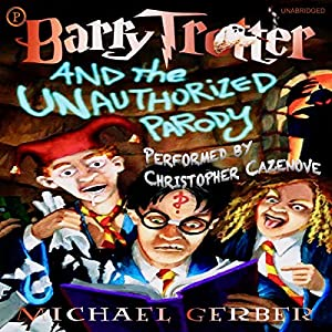 Barry trotter and the unauthorized parody (unabridged) by michael.