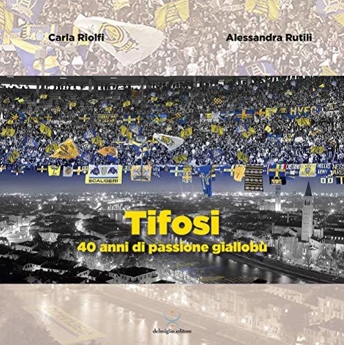 Tifosi. 40 anni di passione gialloblù (Urbs picta) por Carla Riolfi