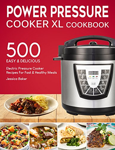 POWER PRESSURE COOKER XL COOKBOOK: 500 Easy and Delicious Electric Pressure Cooker Recipes For Fast and Healthy Meals (with Nutrition Facts & Beginners Guide) (English Edition)