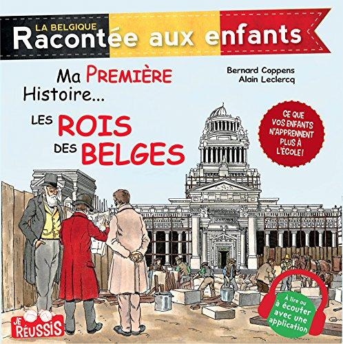 Ma première histoire… Les rois des Belges: Documentaire historique pour enfants