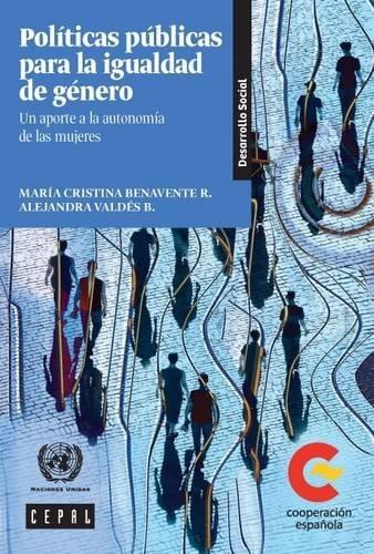 Politicas Publicas para la Igualdad de Genero: Un Aporte a la Autonomia de las Mujeres (Libros de la CEPAL)