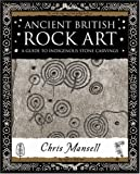 Ancient British Rock Art: A Guide to Indigenous Stone Carvings