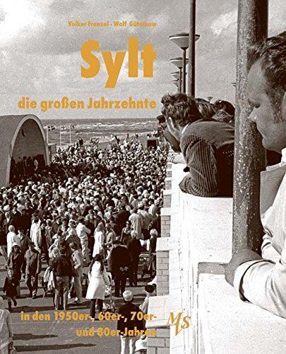 Sylt - die großen Jahrzehnte: Die 1950er-, 60er-, 70er- und 80er-Jahre