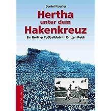 Hertha unter dem Hakenkreuz - Ein Berliner Fußballclub im Dritten Reich