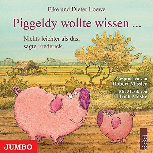 Piggeldy wollte wissen ... Nichts leichter als das, sagte Frederick