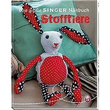 Das große Singer Nähbuch - Stofftiere (Singer Nähbücher)