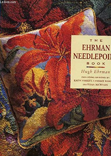 THE EHRMAN NEEDLEPOINT BOOK / INCLUDING DESIGNS BY KAFFE FASSETT, CANDACE BAHOUTH AND ELIAN McCREASY.