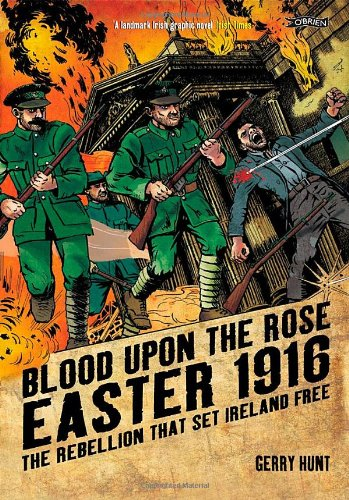 Blood Upon the Rose: Easter 1916: The Rebellion That Set Ireland Free por Gerry Hunt