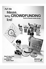 Auf die Masse, fertig, CROWDFUNDING, los!: Was Sie für ein erfolgreiches Crowdfunding-Projekt wissen müssen Kindle Ausgabe