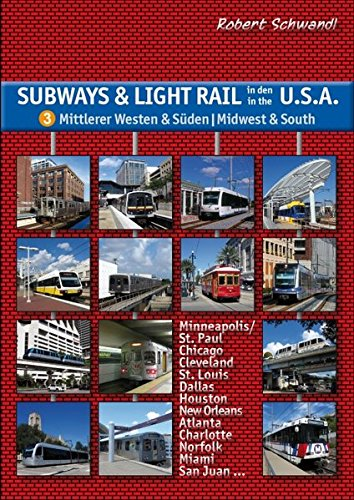 Subways & Light Rail in den USA 3: Mittlerer Westen & Süden - Midwest & South: U-Bahn, Stadtbahn, Straßenbahn von Chicago über Dallas und New Orleans bis Miami
