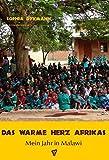 Das warme Herz Afrikas: Mein Jahr in Malawi