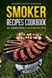 Smoker Recipes Cookbook - 25 Addicting Smoker Recipes: Guaranteed to Leave You Craving More! (English Edition)