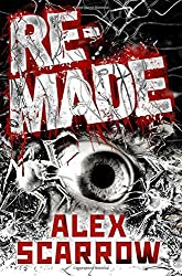 REMADE (Remade 1) by Alex Scarrow (2016-06-16)