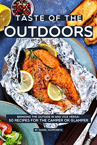s: Bringing the Outside in and vice versa! 50 Recipes for the Camper or Glamper (English Edition) ()