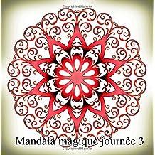Mandala magique journèe 3 - coloriages pour adultes: Coloriage anti-stress