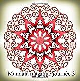 Mandala magique journèe 3 - coloriages pour adultes: Coloriage anti-stress...