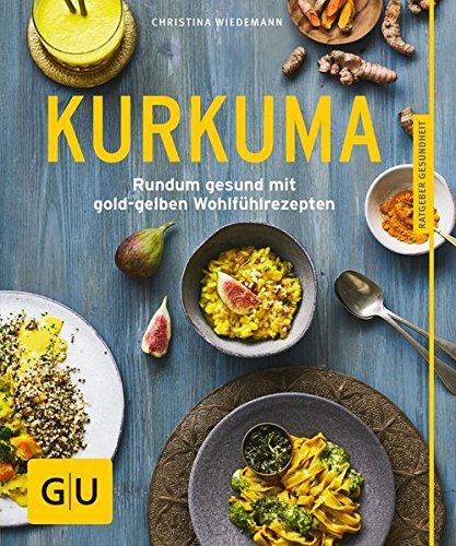 Preisvergleich Produktbild Kurkuma: Rundum gesund mit goldgelben Wohlfühlrezepten (GU Ratgeber Gesundheit)