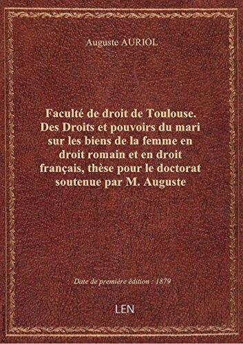 Faculté de droit de Toulouse. Des Droits et pouvoirs du mari sur les biens de la femme en droit roma