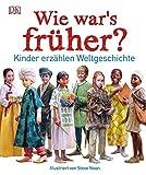 Wie war's früher?: Kinder erzählen Weltgeschichte -