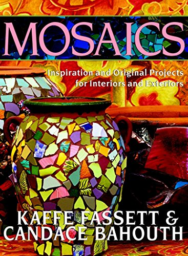 Mosaics: Projects for Interiors and Exteriors: Inspiration and Original Projects for Interiors and Exteriors