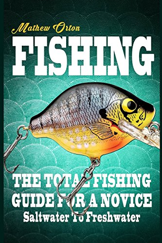 fishing-the-total-fishing-guide-for-a-novice-saltwater-to-freshwater-the-total-fishing-guide-for-a-n