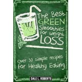 The Best Green Smoothies for Weight Loss: Over 30 Simple Recipes for Healthy Eating (English Edition)