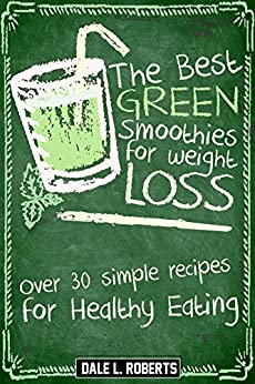 The Best Green Smoothies for Weight Loss: Over 30 Simple Recipes for Healthy Eating (English Edition) di [Roberts, Dale L.]