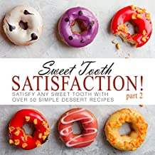 Sweet Tooth Satisfaction! 2: Satisfy Any Sweet Tooth with Over 50 Simple Dessert Recipes (English Edition)