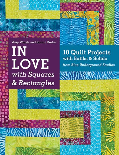 In Love with Squares & Rectangles: 10 Quilt Projects with Batiks & Solids from Blue Underground Studios (English Edition) - Batik-applique