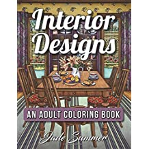 Interior Designs: An Adult Coloring Book with Beautifully Decorated Houses, Inspirational Room Designs, and Relaxing Modern Architecture