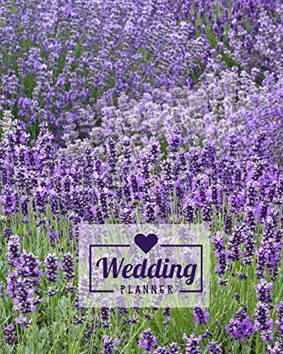 Wedding Planner: Rustic Lavender Purple & White Flowers Floral Country Wedding Organizer Bride Groom Budgets Attire Parties Seating Planning Ideas Notebook Journal 8 x 10 120 Pages