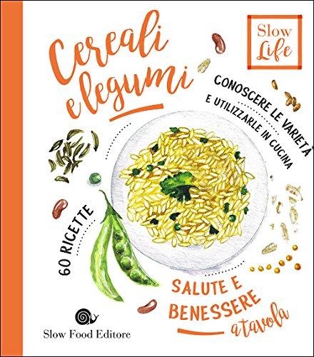 Cereali e legumi. Conoscere le varietà e utilizzarle in cucina. 60 ricette