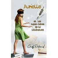 Aurielle et les super-héros de la littérature: VERSION ENRICHIE ( vocabulaire expliqué, nouvelle mise en page, nouvelle…