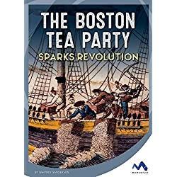 The Boston Tea Party Sparks Revolution (Events That Changed America)