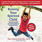 Raising Your Spirited Child, Third Edition: A Guide for Parents Whose Child Is More Intense, Sensitive, Perceptive, Persistent, and Energetic by Mary Sheedy Kurcinka (2016-03-15)