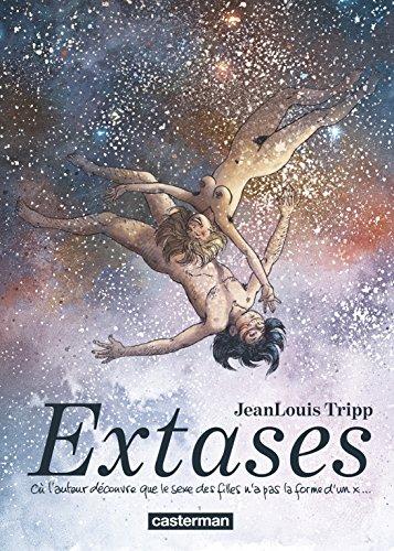 Extases : où l'auteur découvre que le sexe des filles n'a pas la forme d'un x.... 1 / Jean-Louis Tripp  