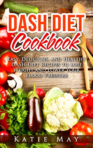 Dash diet cookbook easy delicious and healthy dash diet recipes dash diet cookbook easy delicious and healthy dash diet recipes to lose weight forumfinder Images
