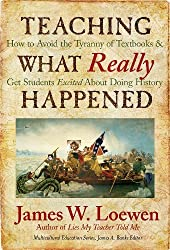 Teaching What Really Happened: How to Avoid the Tyranny of Textbooks and Get Students Excited About Doing History (Multicultural Education) by James W. Loewen (2009-09-30)