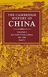 The Cambridge History of China: Volume 3, Sui and T'ang China, 589-906 AD, Part One