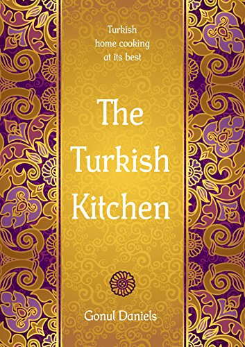 The Turkish Kitchen: Turkish home cooking at its best (English Edition)