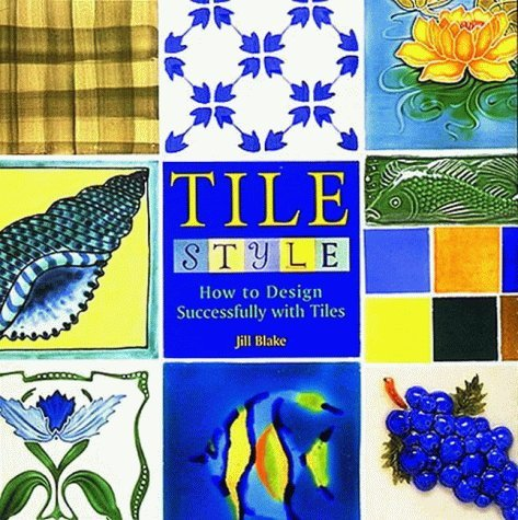 tile-style-how-to-design-successfully-with-tiles-by-jill-blake-1996-10-21
