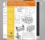 Kinderbett selber bauen: Deine Projektbox inkl. 359 Original-Patenten bringt Dich mit Spaß ans Ziel!