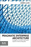 [(Pragmatic Enterprise Architecture : Strategies to Transform Information Systems in the Era of Big Data)] [By (author) James Luisi] published on (May, 2014)