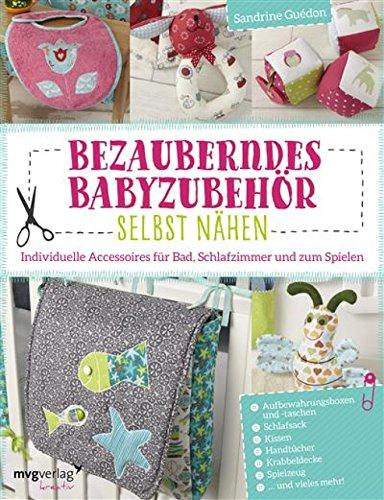 Bezauberndes Babyzubehör selbst nähen: Individuelle Accessoires für Bad, Schlafzimmer und zum Spielen (Bad Kreative)