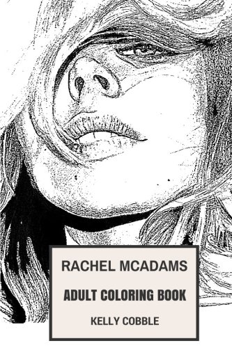 Rachel McAdams Adult Coloring Book: Academy Award Nominee and BAFTA Award Winner, Hot Actress and Romantic Comedy Girl Inspired Adult Coloring Book (Rachel McAdams Books) por Kelly Cobble