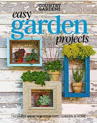 Easy Garden Projects: 150+ Simple Ideas for Sprucing Up Your Green Spaces