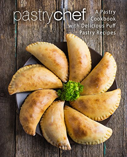 Pastry Chef: A Pastry Cookbook with Delicious Puff Pastry Recipes (English Edition) (Pastry Chef)