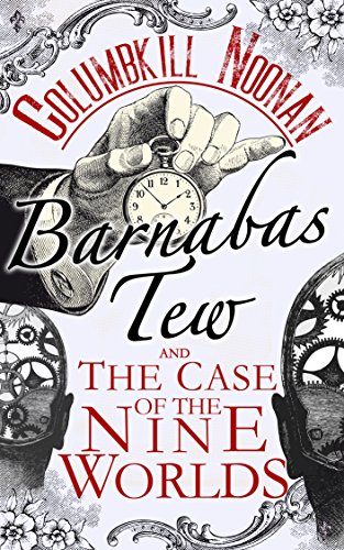 Barnabas Tew and The Case of The Nine Worlds by Columbkill Noonan